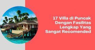 17 Villa di Puncak Dengan Fasilitas Lengkap Yang Sangat Recomended